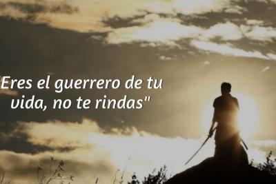 Eres el guerrero de tu vida, no te rindas
