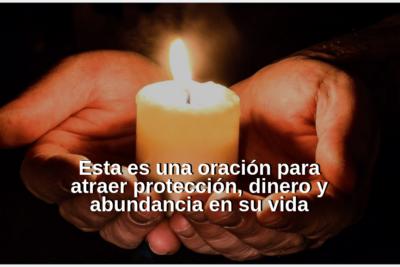 Esta es una oración para atraer protección, dinero y abundancia en su vida