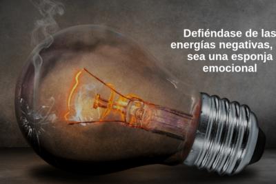 Defiéndase de las energías negativas, no sea una esponja emocional