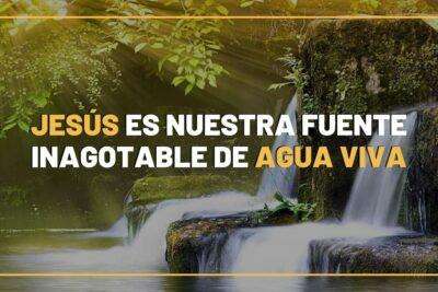 JESÚS fuente inagotable de agua viva
