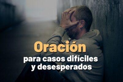Oración para casos difíciles y desesperados