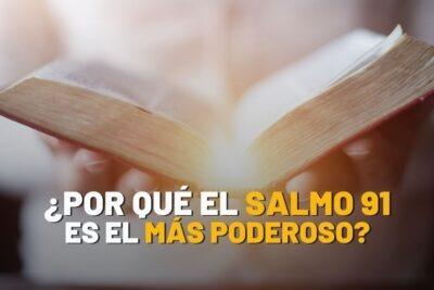 ¿Por qué el salmo 91 es el más poderoso?