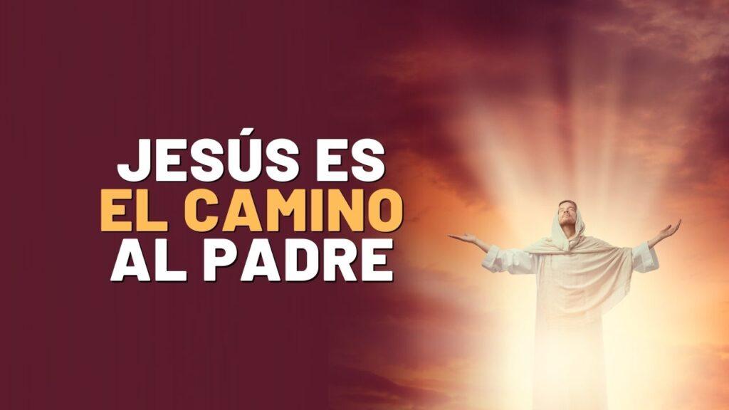 Jesús es el camino al Padre