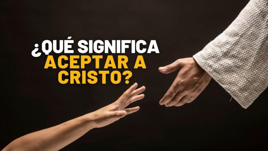 ¿Qué significa aceptar a Cristo?