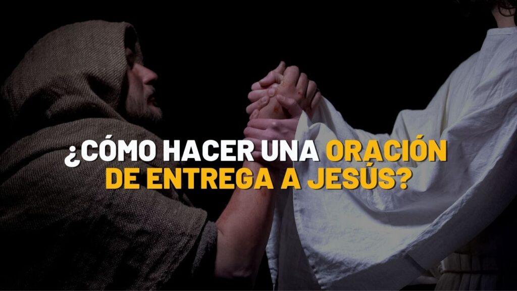 Cómo hacer una Oración de entrega a Jesús