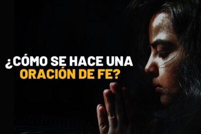 ¿Cómo se hace una Oración de Fe?