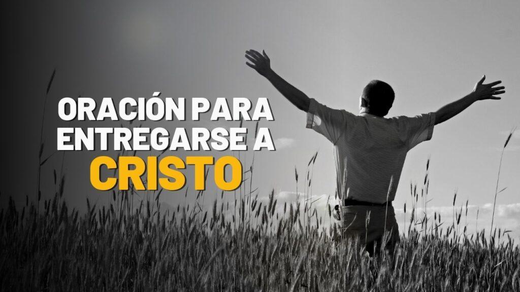 Oración para entregarse a Cristo